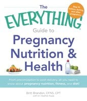 The Everything Guide to Pregnancy Nutrition & Health - Britt Brandon