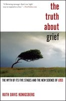 The Truth About Grief: The Myth of Its Five Stages and the New Science of Loss - Ruth Davis Konigsberg