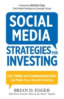 Social Media Strategies for Investing: How Twitter and Crowdsourcing Tools Can Make You a Smarter Investor - Brian D Egger