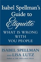 Isabel Spellman's Guide to Etiquette: What is Wrong with You People - Lisa Lutz, Isabel Spellman