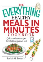 The Everything Healthy Meals in Minutes Cookbook - Patricia M Butkus