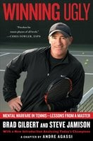 Winning Ugly: Mental Warfare in Tennis – Lessons from a Master - Brad Gilbert, Steve Jamison