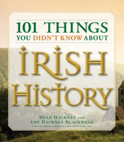 101 Things You Didn't Know About Irish History: The People, Places, Culture, and Tradition of the Emerald Isle - Amy Hackney Blackwell,Ryan Hackney,Garland Kimmer