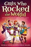 Girls Who Rocked the World: Heroines from Joan of Arc to Mother Teresa - Michelle Roehm McCann, Amelie Welden