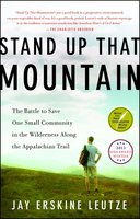 Stand Up That Mountain: The Battle to Save One Small Community in the Wilderness Along the Appalachian Trail - Jay Erskine Leutze