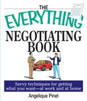 The Everything Negotiating Book: Savvy Techniques For Getting What You Want – at Work And At Home - Margaret Kaeter, Angelique Pinet