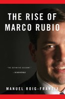 The Rise of Marco Rubio - Manuel Roig-Franzia