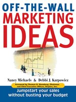 Off-The-Wall Marketing Ideas: Jump-Start Your Sales Without Busting Your Budget - Nancy Michaels, Debbi J. Karpowicz