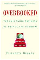 Overbooked: The Exploding Business of Travel and Tourism - Elizabeth Becker