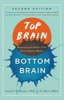 Top Brain, Bottom Brain: Surprising Insights into How You Think - G. Wayne Miller, Stephen Kosslyn