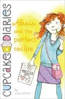 Alexis and the Perfect Recipe - Coco Simon