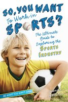 So, You Want to Work in Sports?: The Ultimate Guide to Exploring the Sports Industry - Joanne Mattern
