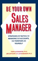 Be Your Own Sales Manager: Strategies And Tactics For Managing Your Accounts, Your Territory, And Yourself - Dr. Tony Alessandra, Jim Cathcart, John Monoky