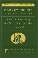 And If You Play Golf, You're My Friend: Furthur Reflections of a Grown Caddie - Harvey Penick
