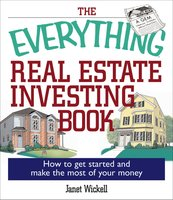 The Everything Real Estate Investing Book: How to get started and make the most of your money - Janet Wickell