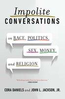 Impolite Conversations: On Race, Politics, Sex, Money, and Religion - Cora Daniels, John L. Jackson