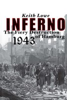 Inferno: The Fiery Destruction of Hamburg, 1943 - Keith Lowe