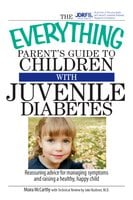 The Everything Parent's Guide To Children With Juvenile Diabetes - Moira McCarthy, Jake Kushner