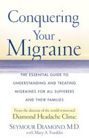 Conquering Your Migraine: The Essential Guide to Understanding and Treating - Seymour Diamond