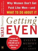 Getting Even: Why Women Don't Get Paid Like Men – And What to Do About It - Evelyn Murphy