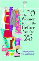 The 10 Women You'll Be Before You're 35 - Alison James
