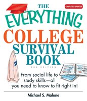 The Everything College Survival Book: From Social Life to Study Skills – All You Need to Fit Right in - Michael S Malone