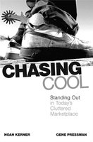 Chasing Cool: Standing Out in Today's Cluttered Marketplace - Noah Kerner, Gene Pressman