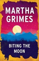 Biting the Moon - Martha Grimes