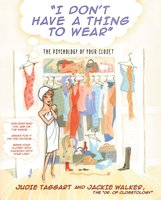 I Don't Have a Thing to Wear: The Psychology of Your Closet - Judie Taggart, Jackie Walker