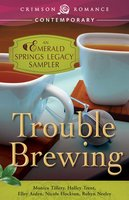Trouble Brewing: An Emerald Springs Legacy Sampler - Monica Tillery,Elley Arden,Holley Trent,Nicole Flockton