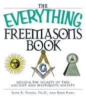 The Everything Freemasons Book: Unlock the Secrets of This Ancient And Mysterious Society! - John K. Young,Barb Karg