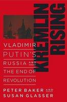 Kremlin Rising: Vladimir Putin's Russia and the End of Revolution