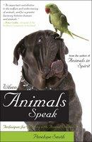 When Animals Speak: Techniques for Bonding With Animal Companions - Penelope Smith