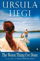 The Worst Thing I've Done - Ursula Hegi