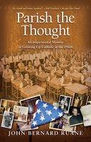Parish the Thought: An Inspirational Memoir of Growing Up Catholic in - John Bernard Ruane
