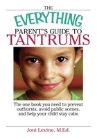 The Everything Parent's Guide To Tantrums - Joni Levine