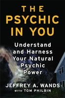 The Psychic in You: Understand and Harness Your Natural Psychic Power - Jeffrey A. Wands
