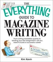 The Everything Guide To Magazine Writing - Kim Kavin