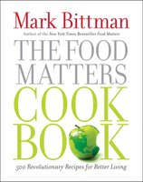 The Food Matters Cookbook: 500 Revolutionary Recipes for Better Living - Mark Bittman