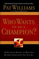 Who Wants to be a Champion?: 10 Building Blocks to Help You Become Everything You Can Be! - Pat Williams