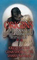 Origins: First Books of Three Paranormal Bestsellers: Cole, Showalter, Kohler - Gena Showalter, Kresley Cole, Sharie Kohler