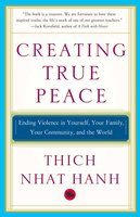 Creating True Peace: Ending Violence in Yourself, Your Family, Your Community, and the World - Thich Nhat Hanh