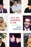JFK Jr., George, & Me: A Memoir - Matt Berman