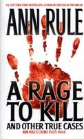 A Rage To Kill And Other True Cases: - Ann Rule