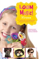 Loom Magic Xtreme!: 25 Awesome, Never-Before-Seen Designs for Rainbows of Fun - Becky Thomas,Monica Sweeney,John McCann