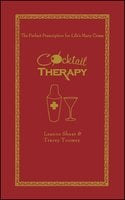 Cocktail Therapy: The Perfect Prescription for Life's Many Crises - Leanne Shear, Tracey Toomey