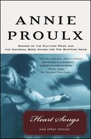 Heart Songs and Other Stories - Annie Proulx