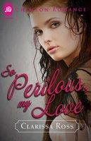 So Perilous, My Love - Clarissa Ross