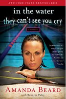 In the Water They Can't See You Cry: A Memoir - Rebecca Paley, Amanda Beard