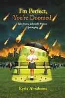 I'm Perfect, You're Doomed: Tales from a Jehovah's Witness Upbringing - Kyria Abrahams